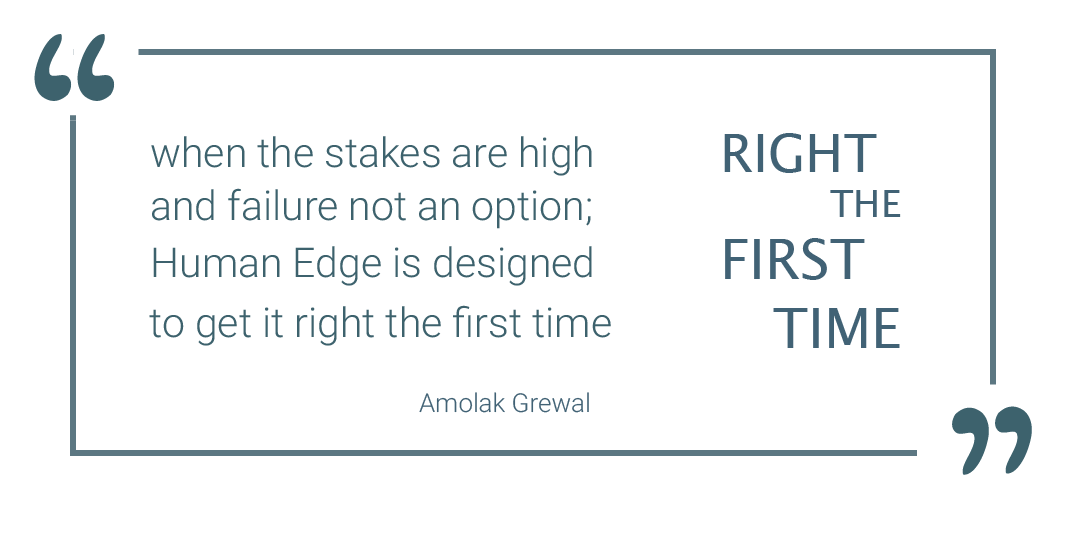 When the stakes are high and failure not an option; Human Edge is designed to get it right the first time - Amolak Grewal